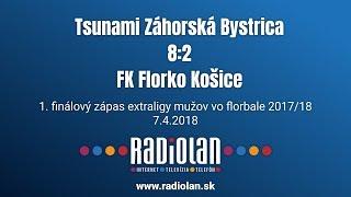 7. 4. 2018 MEX 1. finále play off, Tsunami Záhorská Bystrica - FK Florko Košice, Slovenský zväz florbalu