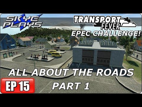 Transport Fever (Tycoon Game) Let's Play/Gameplay - EPEC Challenge Ep 15 - ALL ABOUT ROADS - PART 1