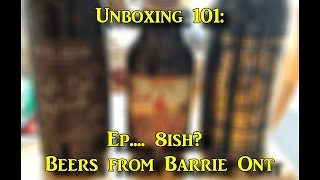 Booze Reviews - Unboxing 101 Ep. 8 - Barrie Ont sends some great beers!