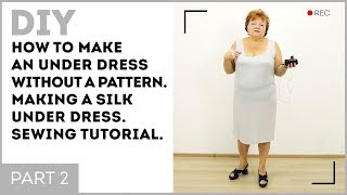 DIY: How to make an under dress without a pattern. Making a silk under dress. Sewing tutorial.
