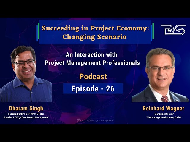 Succeeding in Project Economy - Changing Scenario | Dharam Singh | Reinhard Wagner | Episode 26