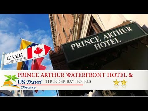 Prince Arthur Waterfront Hotel & Suites - Thunder Bay Hotels, Canada