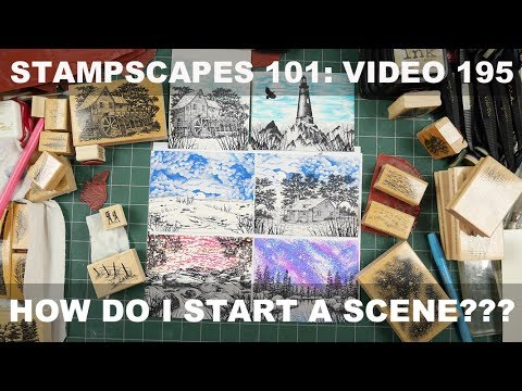 Stampscapes 101: Video 195.  How Do I Start a Scene???