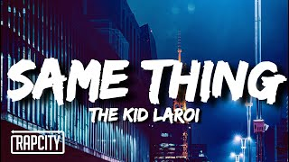 The Kid LAROI - SAME THING (Lyrics)