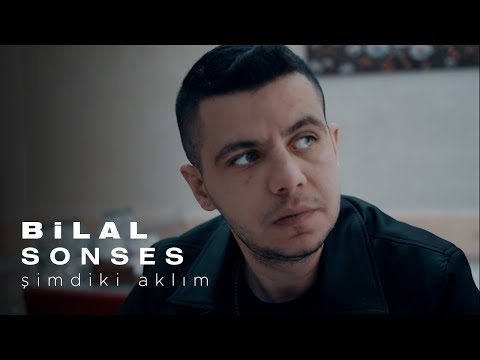 Bilal SONSES - Şimdiki Aklım (Official Video)