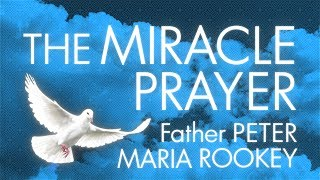 THE MIRACLE PRAYER, Fr. Peter Rookey OSM