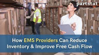 How EMS Providers Can Reduce Inventory & Improve Free Cash Flow