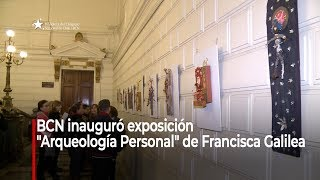 """BCN inauguró exposición """"Arqueología Personal"""" de Francisca Galilea"""