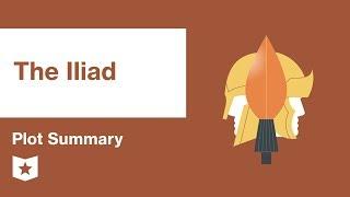 The Iliad by Homer | Plot Summary