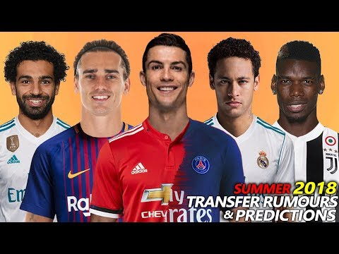 TRANSFER PREDICTIONS & ALL RUMOURS SUMMER 2018 | Ft. GRIEZMANN, NEYMAR, SALAH, RONALDO...