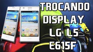 como abrir e Trocar a tela LCD ou display LG L5  E615f ( com apenas uma chave)  [PT-BR]