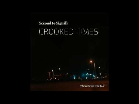 Second to Signify - Crooked Times (Theme from 'The Job')