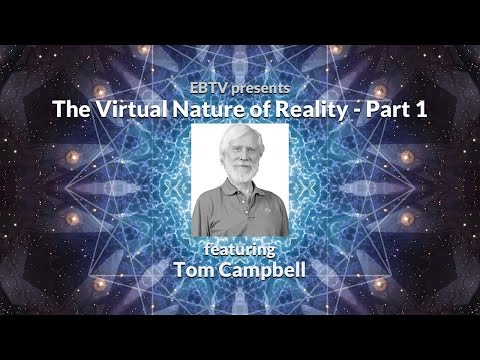 The Nature of Reality, Consciousness & Evolution with Tom Campbell (1 of 3)