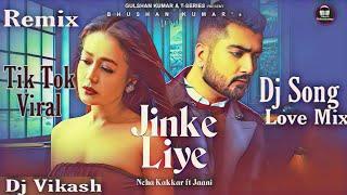 Jinke Liye - Neha Kakkar Remix | Jinke Liye Dj Song | B Praak | Hard Mix | 2020 Love Dj | Dj Vikash