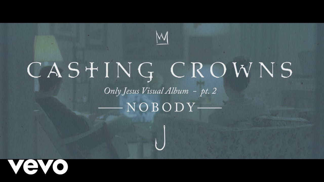 Casting Crowns Nobody Only Jesus Visual Album Part 2 Ft Matthew West Youtube Matthew west) by casting crowns. casting crowns nobody only jesus visual album part 2 ft matthew west