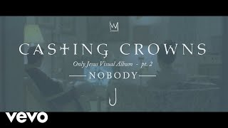 Casting Crowns - Nobody, Only Jesus Visual Album: Part 2 ft. Matthew West