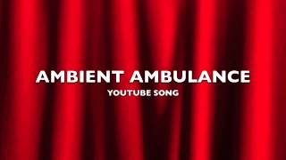 Ambient Ambulance | YouTube Song-Music