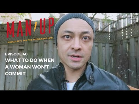 What To Do When A Woman Won't Commit - The Man Up Show, Ep. 40
