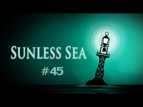 Sunless Sea (Ep. 45 - Hydrogen and the Unsettling Sage)