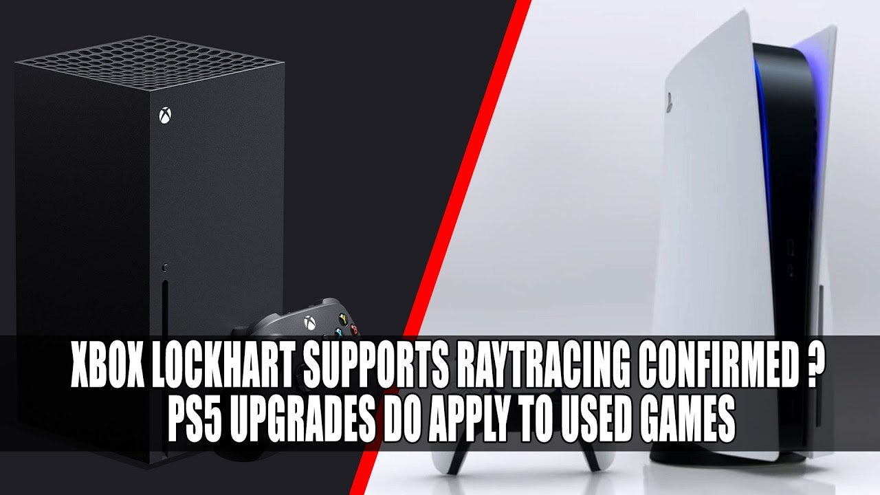 Xbox Lockhart Supports Raytracing Confirmed ? | PS5 Upgrades Apply to Used Games
