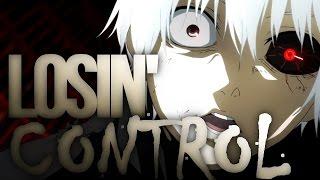 tokyo ghoul || LOSING CONTROL