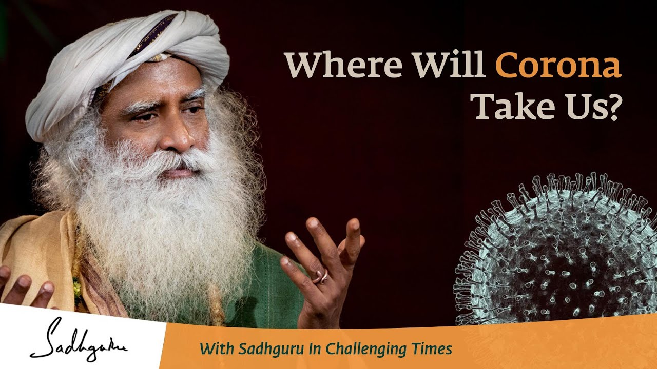 Will Corona End the World? ? With Sadhguru in Challenging Times - 22 Mar