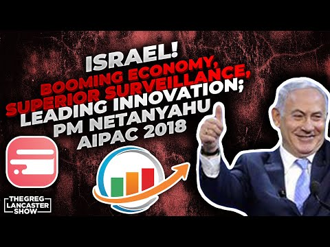 ISRAEL! Booming Economy, Superior Surveillance, Leading Innovation; P M  Netanyahu AIPAC 2018