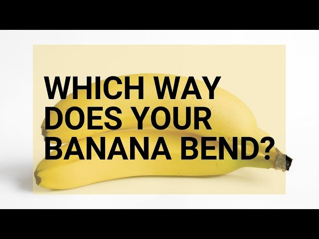 Which Way Does Your Banana Bend?