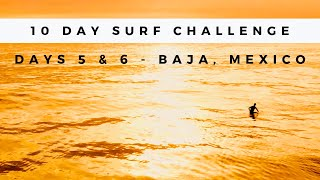 What Surfing in California is Really Like - Day 5 & 6 Baja, California (Mexico)
