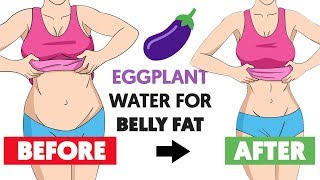 7 Ways Eggplant Water Can Remove Belly Fat