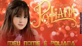 """Versão completa da música: """" O Meu Nome é Poliana"""""""