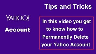How to Permanently Delete your Yahoo Account - Tips and Tricks