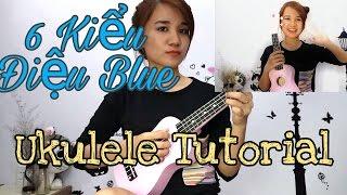 [Ukulele Tutorial] HƯỚNG DẪN 6 kiểu Điệu Blue - Vòng C G Am F - Các bài hát áp dụng