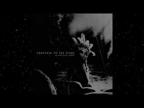Together to the Stars - An Oblivion Above (Full Album Premiere)