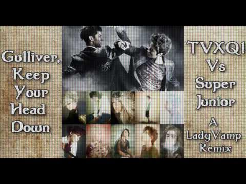 Gulliver, Keep Your Head Down. TVXQ! / Super Junior Remix