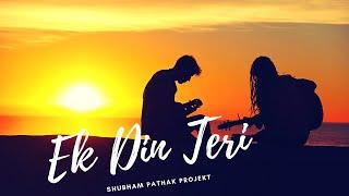 Ek Din Teri Raahon Mein - Naqaab | Acoustic Cover by Shubham Pathak