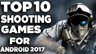 Top 10 Android Shooting/ FPS Games of 2017!