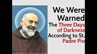 We Were Warned: The Three Days of Darkness According to Padre Pio