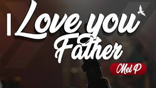 Gambar cover MEL P _ I Love You Father  ( clip Audio) officiel