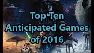 Top Ten Anticipated Games of 2016