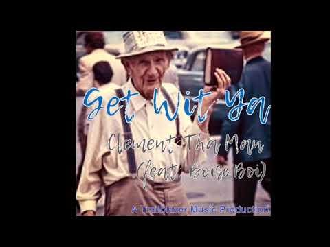 Get Wit Ya (feat Boise Boi) | Clement Tha Man | Boise Boi |