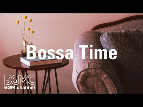 Bossa Time: Coffee Bossa  Music - Relaxing Bossa Nova & Jazz Playlist for Morning, Work, Study