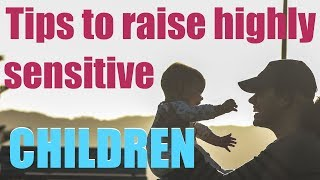 10 tips for parenting highly sensitive children (HSP)