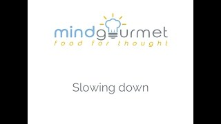 MindGourmet's inspirational Slowing down Quotes