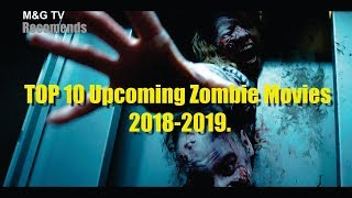 TOP 10 Upcoming Zombie Movies 2018- 2019  PART 1