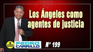 """N° 199 """"Los ángeles como agentes de justicia"""" Pastor Pedro Carrillo"""