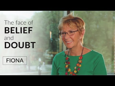 "Belief & Doubt: ""We Have to Be Shaken to Our Very Core"" - Fiona's Story"