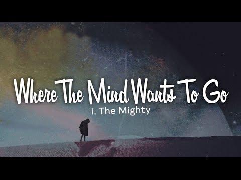 I. The Mighty - Where The Mind Wants To Go (Lyrics)