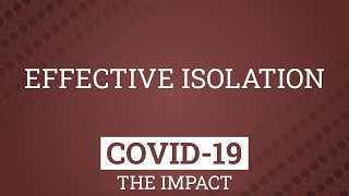 Covid-19 | The Impact - Effective Isolation