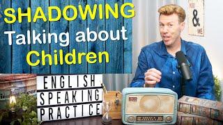 SHADOWING English SPEAKING Practice: talking about children